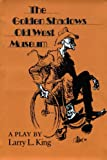 The Golden Shadows Old West Museum: A Play (Texas Tradition) (Texas Tradition Series)