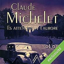 Ils attendaient l'aurore | Livre audio Auteur(s) : Claude Michelet Narrateur(s) : Yves Mugler