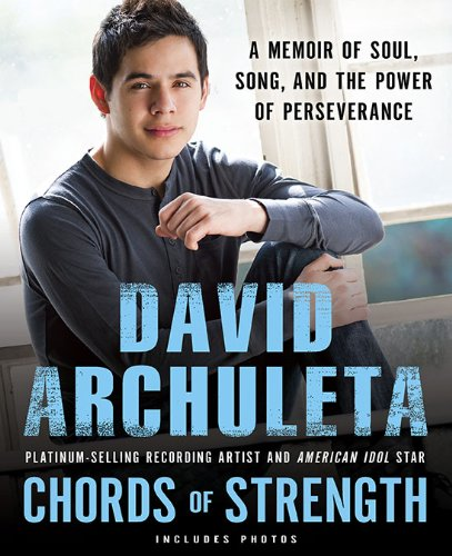 Chords of Strength: A Memoir of Soul, Song and the Power of Perseverance: David Archuleta: Amazon.com: Books