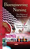Bioengineering Nursing: New Horizons of Nursing Research (Nursing-Issues, Problems and Challenges)