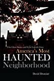 True Ghost Stories and Eerie Legends from Americas Most Haunted Neighborhood