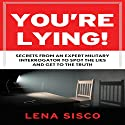 You're Lying!: Secrets from an Expert Military Interrogator to Spot the Lies and Get to the Truth (       UNABRIDGED) by Lena Sisco Narrated by Marguerite Gavin