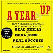 A Year Up: How a Pioneering Program Teaches Young Adults Real Skills for Real Jobs with Real Success | [Gerald Chertavian]