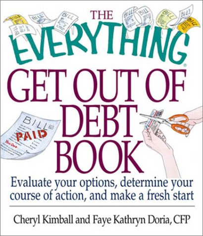 Everything Get Out of Debt Book : Evaluate Your Options, Determine Your Course of Action, and Make a Fresh Start, CHERYL KIMBALL, FAYE KATHRYN DORIA