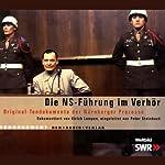 Die NS-Führung im Verhör: Original-Tondokumente der Nürnberger Prozesse | Ulrich Lampen