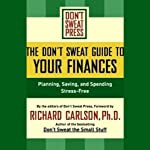 The Don't Sweat Guide to Your Finances: Planning, Saving, and Spending Stress-Free | Richard Carlson