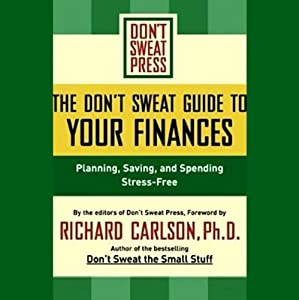 The Don't Sweat Guide to Your Finances: Planning, Saving, and Spending Stress-Free | [Richard Carlson]