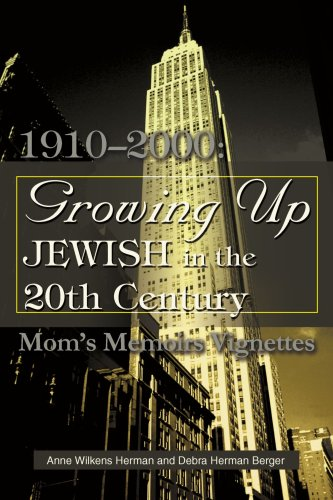 Growing Up Jewish in the 20th Century, 1910-2000: Mom's Memoirs Vignettes