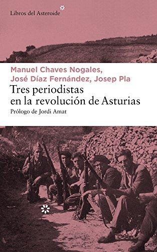 Tres periodistas en la revolucion de Asturias  [Chaves Nogales, Manuel - Diaz Fernandez, Jose - Pla, Josep] (Tapa Blanda)