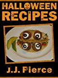 Halloween Recipes: 24 Cute, Creepy, and Easy Halloween Recipes for Kids and Adults