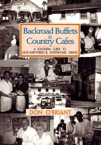 Backroad Buffets & Country Cafes: A Southern Guide to Meat-And-Threes & Down-Home Dining, DON O'BRIANT