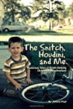 The Snitch, Houdini and Me: Humorous Tales of Death-defying Childhood Misadventure [Paperback]