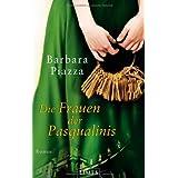 """Die Frauen der Pasqualinis: Romanvon """"Barbara Piazza"""""""