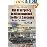 The Insurgency in Chechnya and the North Caucasus: From Gazavat to Jihad (Praeger Security International)