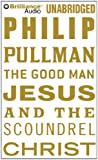 Philip Pullman The Good Man Jesus and the Scoundrel Christ
