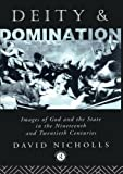 Deity and Domination: Images of God and the State in the 19th and 20th Centuries (Deity and Domination, Vol 1) (0415011728) by Nicholls, David