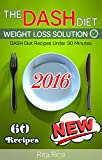[DASH Diet Book 2] THE DASH DIET WEIGHT LOSS SOLUTION 2016: Balance Blood Pressure; Reduce the Risk of Diabetes, Be Healthy. (60 DASH Diet Recipes Under 30 Minutes)