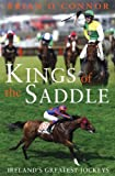 Brian O'Connor Kings of the Saddle: Ireland's Greatest Jockeys