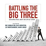 Battling the Big Three: Overcoming Stress, Anxiety, and Low Self-Esteem | Doc Orman MD,Dan Johnston,Liv Montgomery