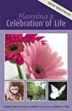 Planning a Celebration of Life, A Simple Guide for Turning a Memorial Service into a Celebration of Life