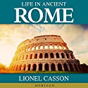 Life in Ancient Rome Audiobook by Lionel Casson Narrated by John Glouchevitch