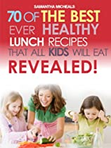 Kids Recipes Book: 70 Of The Best Ever Lunch Recipes That All Kids Will EatRevealed!