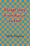 A Grape Story: From Raisin to End (1450029817) by Simpson, Mark