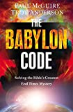 Download The Babylon Code: Solving the Bible's Greatest End-Times Mystery