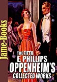 The Fifth E  Phillips Oppenheim's Collected Works: The Hillman, The Evil Shepherd, The Devil's Paw, The Double Traitor, and More ( 14 Works )