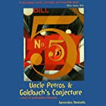 Uncle Petros and Goldbach's Conjecture: A Novel of Mathematical Obsession | Apostolos Doxiadis