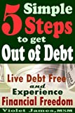 img - for 5 Simple Steps to Get Out of Debt: Live Debt-Free & Experience Financial Freedom book / textbook / text book