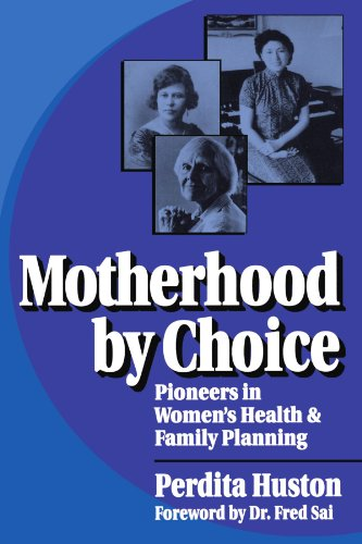 Motherhood by Choice: Pioneers in Women's Health and Family Planning