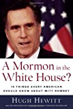 A Mormon in the White House?: 10 Things Every American Should Know about Mitt Romney (159698502X) by Hewitt, Hugh