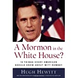 A Mormon in the White House?: 10 Things Every American Should Know about Mitt Romney ~ Hugh Hewitt