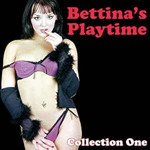 Bettina's Playtime: Erotic Stories, Collection One Audiobook