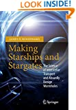 Making Starships and Stargates: The Science of Interstellar Transport and Absurdly Benign Wormholes (Springer Praxis Books / Space Exploration)