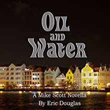 Oil and Water: A Mike Scott Thriller, Volume 7 Audiobook by Eric L. Douglas Narrated by CJ Goodearl