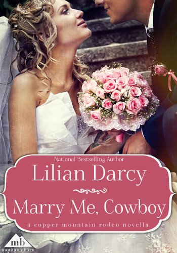 Marry Me, Cowboy (Copper Mountain Rodeo) by Lilian Darcy
