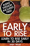 The Early To Rise Experience: Learn To Rise Early in 30 Days (Early To Rise Series)