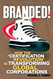 img - for Branded!: How the 'Certification Revolution' is Transforming Global Corporations book / textbook / text book