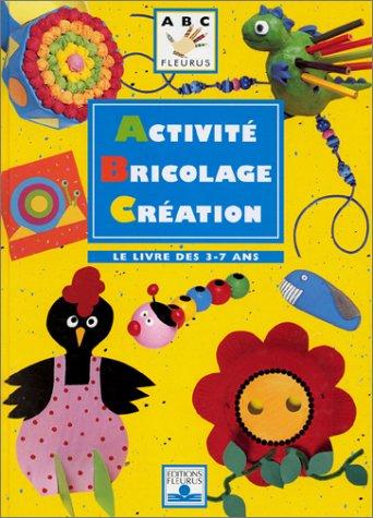 Activité, bricolage, création : Le Livre des 3-7 ans