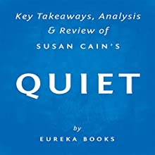 Quiet, by Susan Cain: Key Takeaways, Analysis, & Review: The Power of Introverts in a World That Can't Stop Talking (       UNABRIDGED) by  Eureka Books Narrated by Sean Patrick Hopkins
