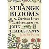 Strange Blooms: The Curious Lives and Adventures of the John Tradescantsby Jennifer Potter