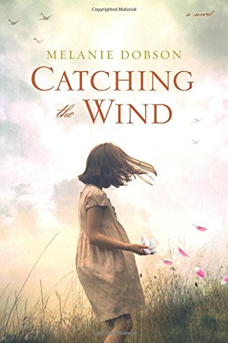 Catching the Wind [Dobson, Melanie] (Tapa Dura)
