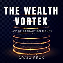 The Wealth Vortex: Law of Attraction Money   Livre audio Auteur(s) : Craig Beck Narrateur(s) : Craig Beck