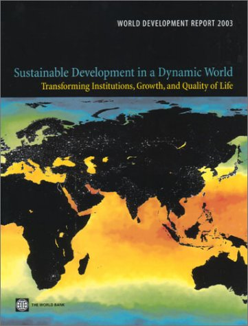 World Development Report 2003: Sustainable Development in a Dynamic World:  Transforming Institutions, Growth, and Quali