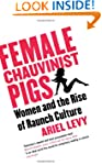 Female Chauvinist Pigs: Woman and the...