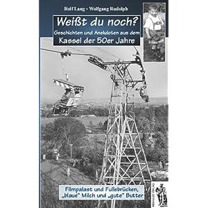 eBook Cover für  Wei 223 t du noch Geschichten und Anekdoten aus dem Kassel der 50er Jahre Filmpalast und Fullebr xFC cken quot blaue quot Milch und quot gute quot Butter