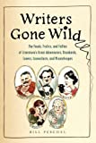 Image of Writers Gone Wild: The Feuds, Frolics, and Follies of Literature's Great Adventurers, Drunkards, Lovers, Iconoclasts, and Misanthropes