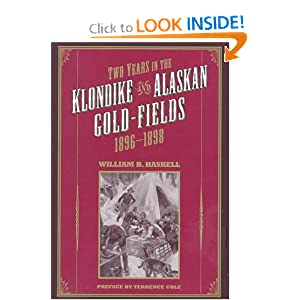 Two Years in the Klondike and Alaskan Gold Fields 1896-1898: A Thrilling Narrative of Life in the Gold Mines... by William B. Haskell